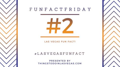 #FunFactFriday – Las Vegas Fun Fact #2!