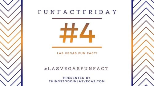 #FunFactFriday – Las Vegas Fun Fact #4