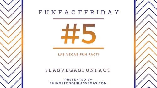 #FunFactFriday – Las Vegas Fun Fact #5