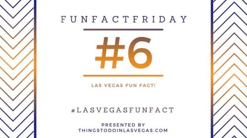 #FunFactFriday – Las Vegas Fun Fact #6