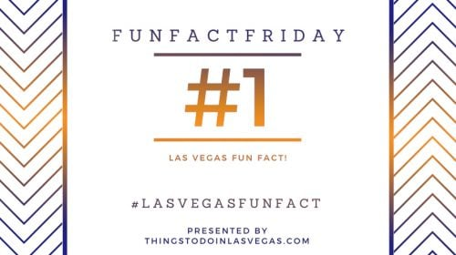 #FunFactFriday – Las Vegas Fun Fact #1!