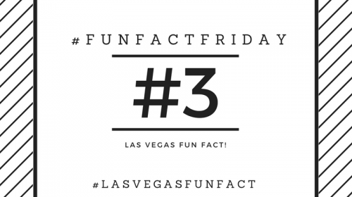#FunFactFriday – Las Vegas Fun Fact #3!