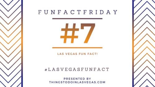 #FunFactFriday – Las Vegas Fun Fact #7