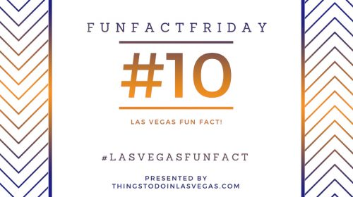 #FunFactFriday – Las Vegas Fun Fact #10