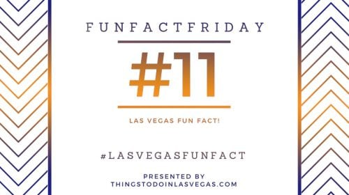#FunFactFriday – Las Vegas Fun Fact #11