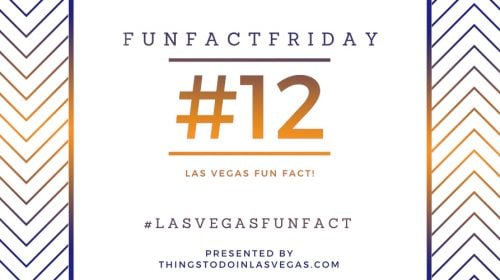 #FunFactFriday – Las Vegas Fun Fact #12