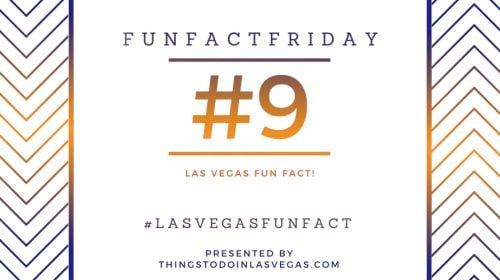 #FunFactFriday – Las Vegas Fun Fact #9