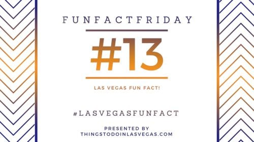 #FunFactFriday – Las Vegas Fun Fact #13