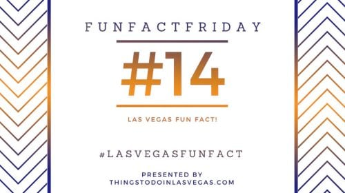 #FunFactFriday – Las Vegas Fun Fact #14