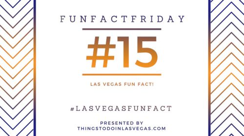 #FunFactFriday – Las Vegas Fun Fact #15