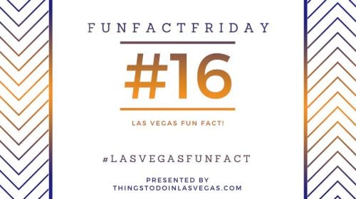 #FunFactFriday – Las Vegas Fun Fact #16