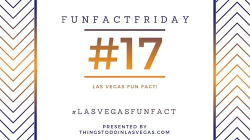 #FunFactFriday – Las Vegas Fun Fact #17