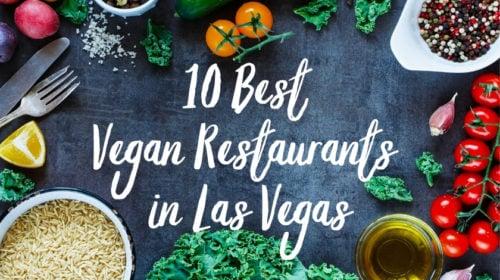 The 10 Best Vegan Restaurants in Las Vegas