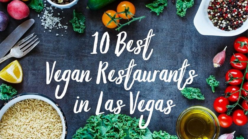 10 Best Vegan Restaurants in Las Vegas